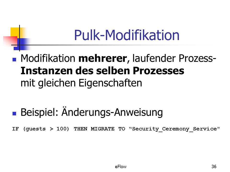 Pulk-Modifikation Modifikation mehrerer, laufender Prozess-Instanzen des selben Prozesses mit gleichen Eigenschaften.
