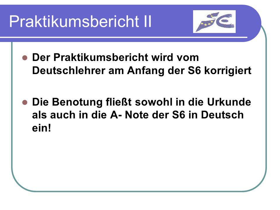 Praktikumsbericht II Der Praktikumsbericht wird vom Deutschlehrer am Anfang der S6 korrigiert.