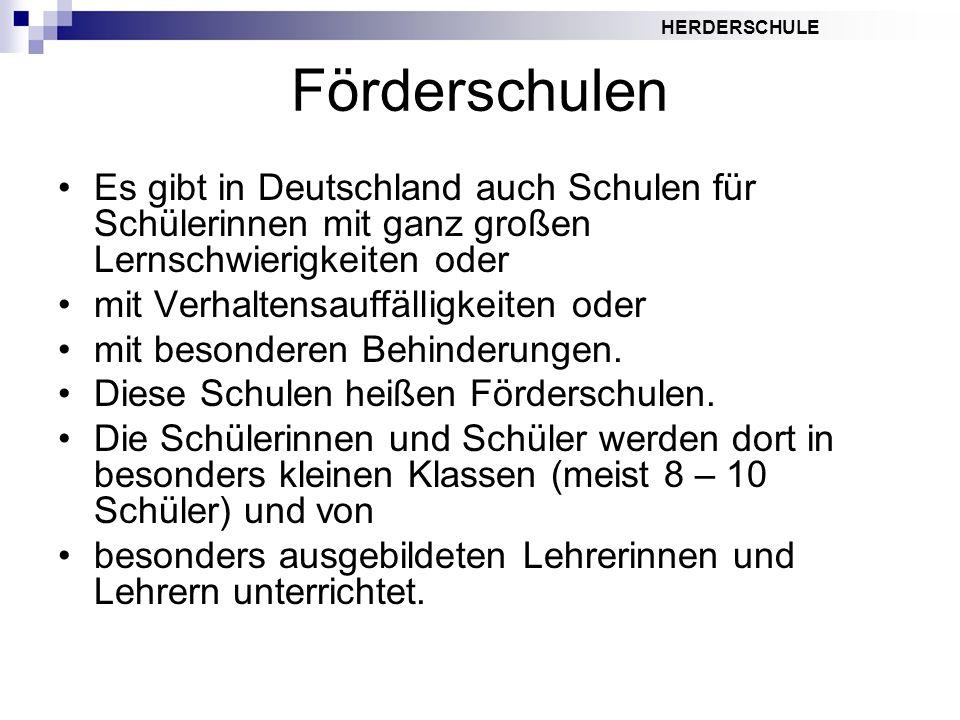 Förderschulen Es gibt in Deutschland auch Schulen für Schülerinnen mit ganz großen Lernschwierigkeiten oder.