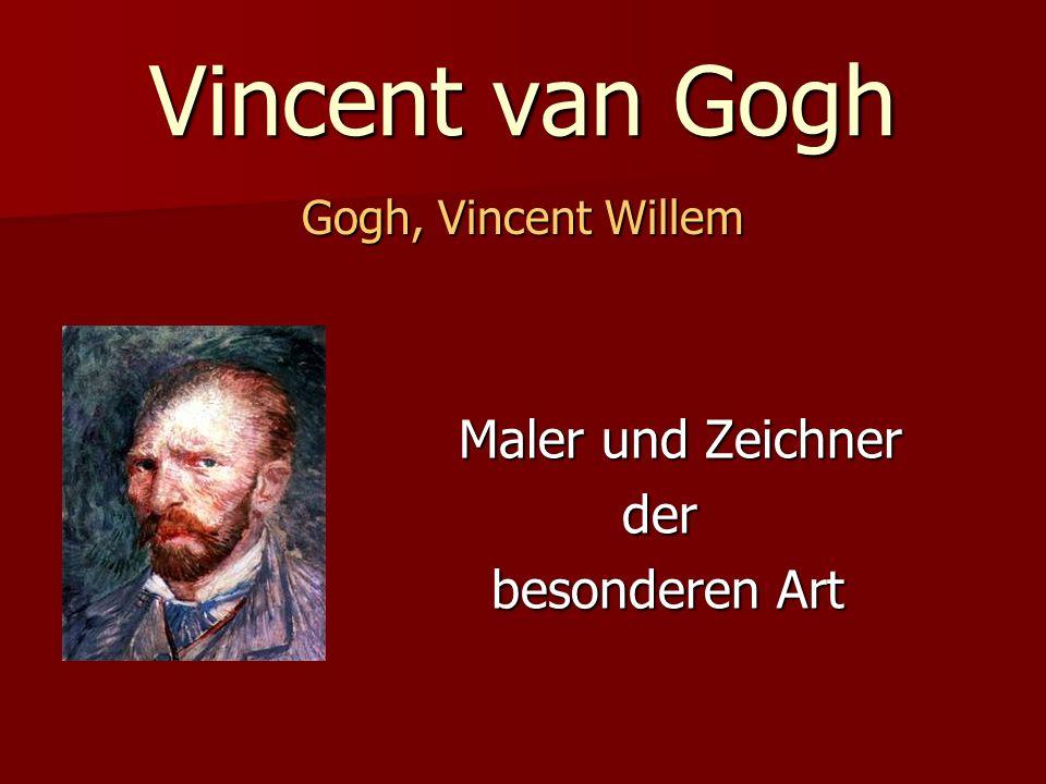 Vincent van Gogh Maler und Zeichner der besonderen Art