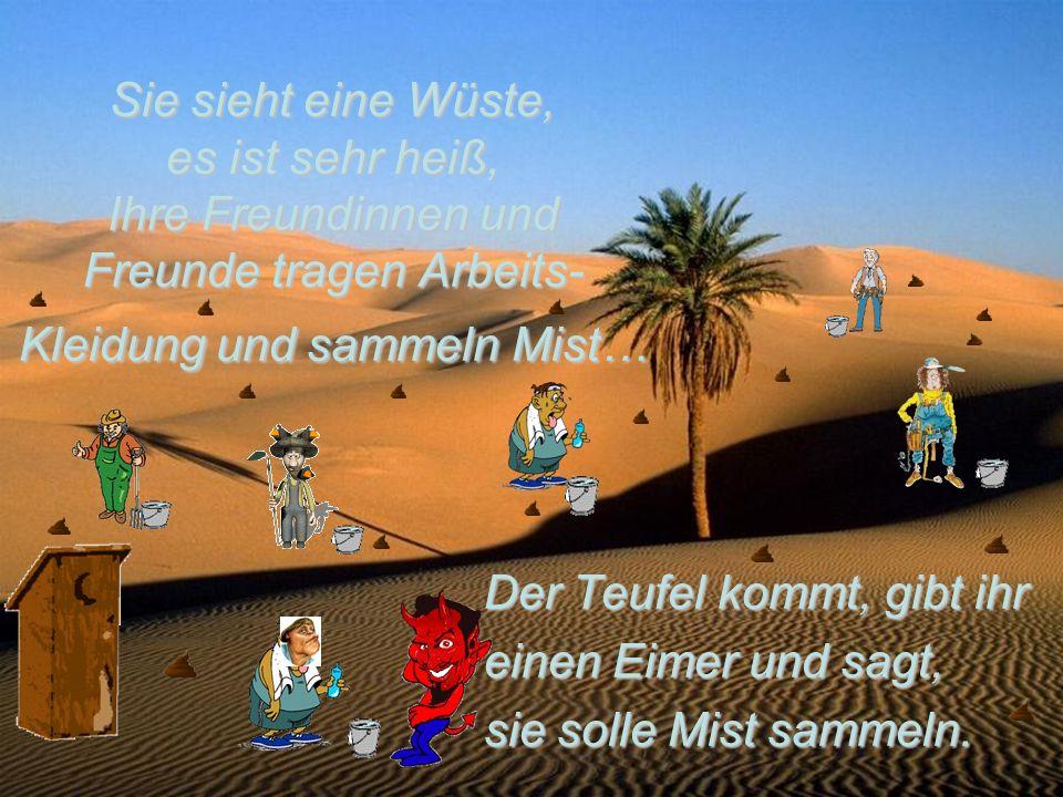 Sie sieht eine Wüste, es ist sehr heiß, Ihre Freundinnen und Freunde tragen Arbeits- Kleidung und sammeln Mist…