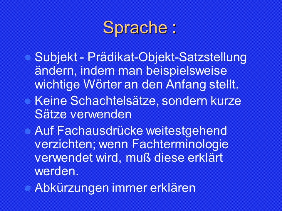 Sprache : Subjekt - Prädikat-Objekt-Satzstellung ändern, indem man beispielsweise wichtige Wörter an den Anfang stellt.