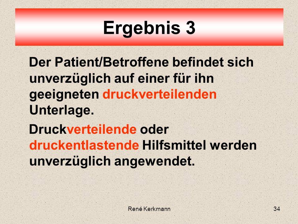 Ergebnis 3 Der Patient/Betroffene befindet sich unverzüglich auf einer für ihn geeigneten druckverteilenden Unterlage.