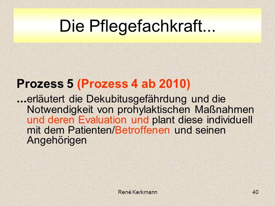 Die Pflegefachkraft... Prozess 5 (Prozess 4 ab 2010)