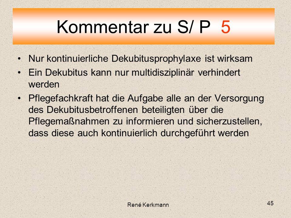 Kommentar zu S/ P 5 Nur kontinuierliche Dekubitusprophylaxe ist wirksam. Ein Dekubitus kann nur multidisziplinär verhindert werden.