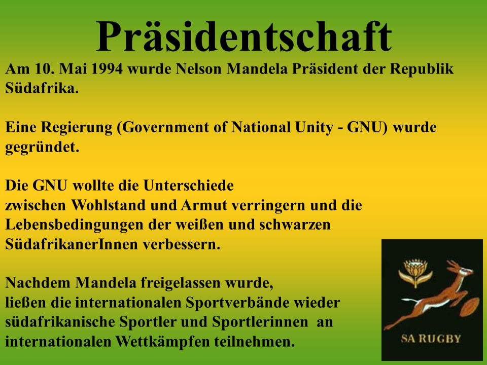 Präsidentschaft Am 10. Mai 1994 wurde Nelson Mandela Präsident der Republik Südafrika.