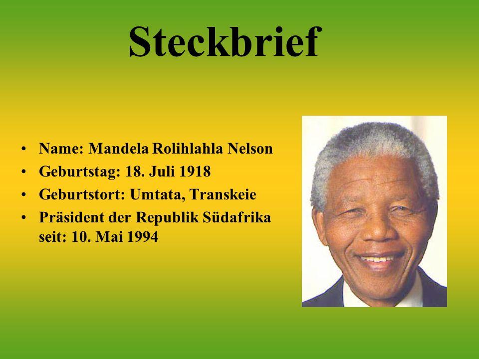 Steckbrief Name: Mandela Rolihlahla Nelson Geburtstag: 18. Juli 1918