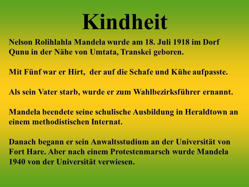 Kindheit Nelson Rolihlahla Mandela wurde am 18. Juli 1918 im Dorf Qunu in der Nähe von Umtata, Transkei geboren.