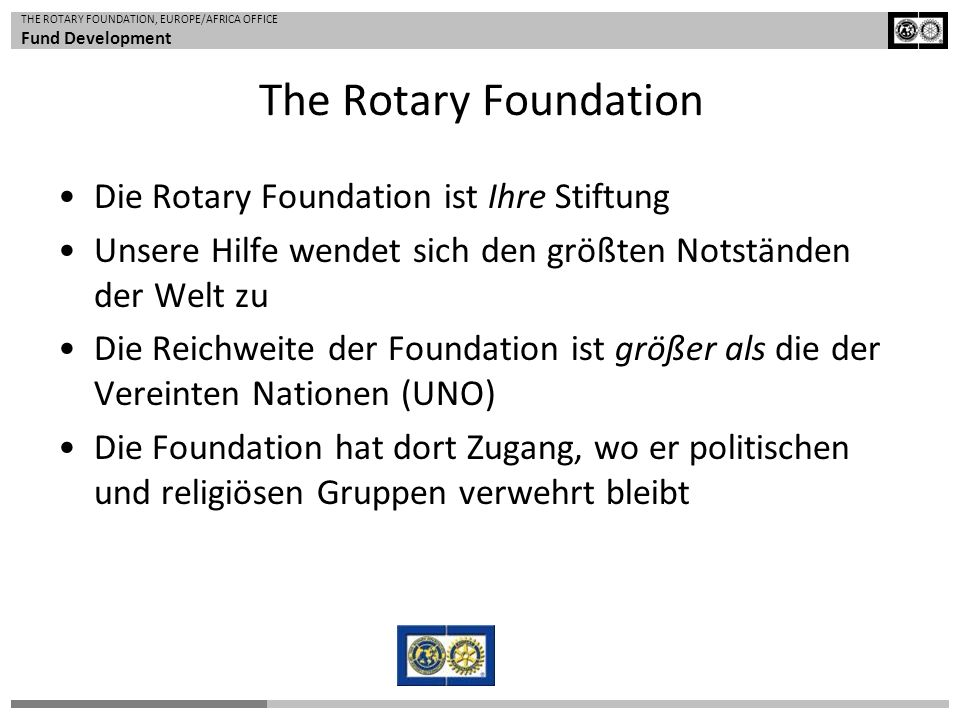 The Rotary Foundation Die Rotary Foundation ist Ihre Stiftung