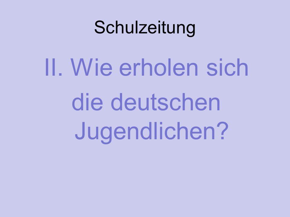 II. Wie erholen sich die deutschen Jugendlichen