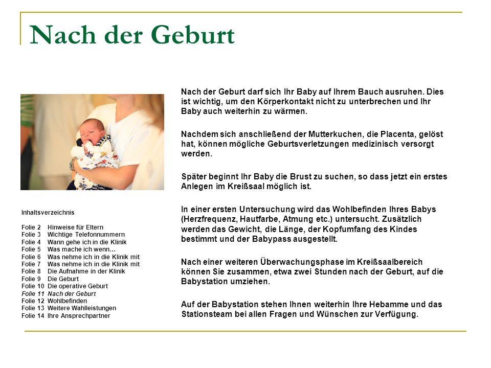 Nach der Geburt Nach der Geburt darf sich Ihr Baby auf Ihrem Bauch ausruhen. Dies. ist wichtig, um den Körperkontakt nicht zu unterbrechen und Ihr.