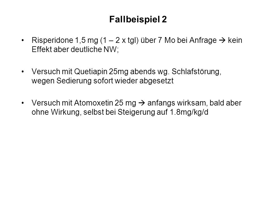 Fallbeispiel 2 Risperidone 1,5 mg (1 – 2 x tgl) über 7 Mo bei Anfrage  kein Effekt aber deutliche NW;