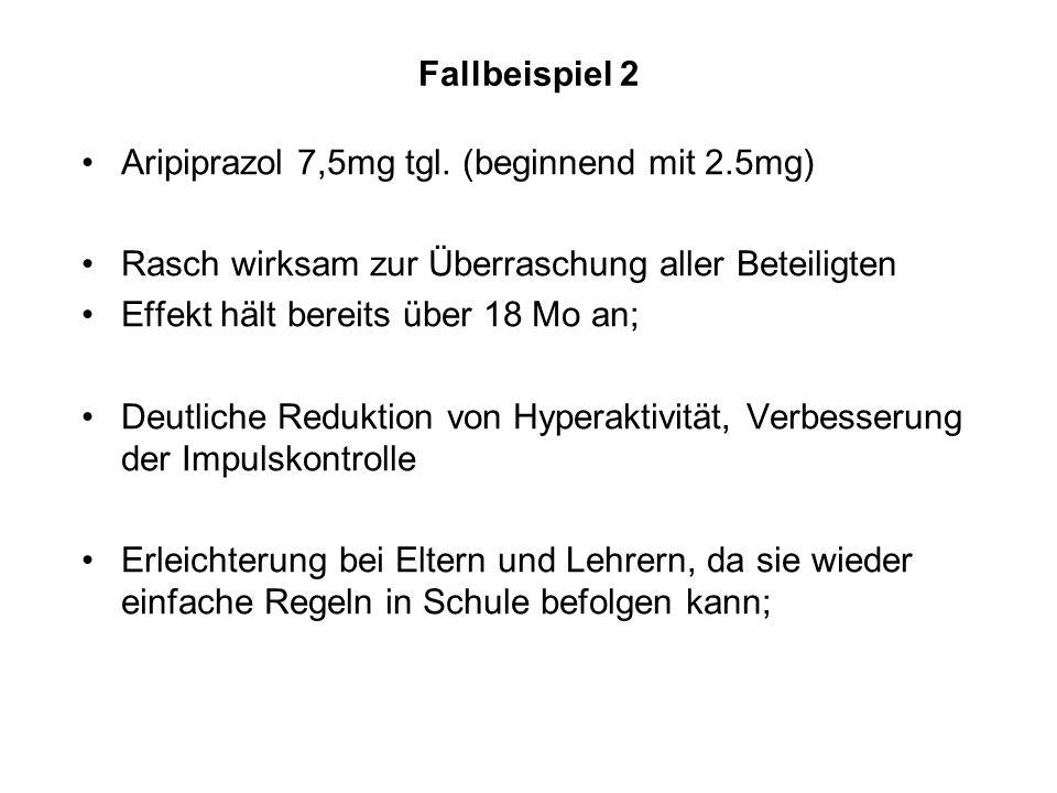 Fallbeispiel 2 Aripiprazol 7,5mg tgl. (beginnend mit 2.5mg) Rasch wirksam zur Überraschung aller Beteiligten.
