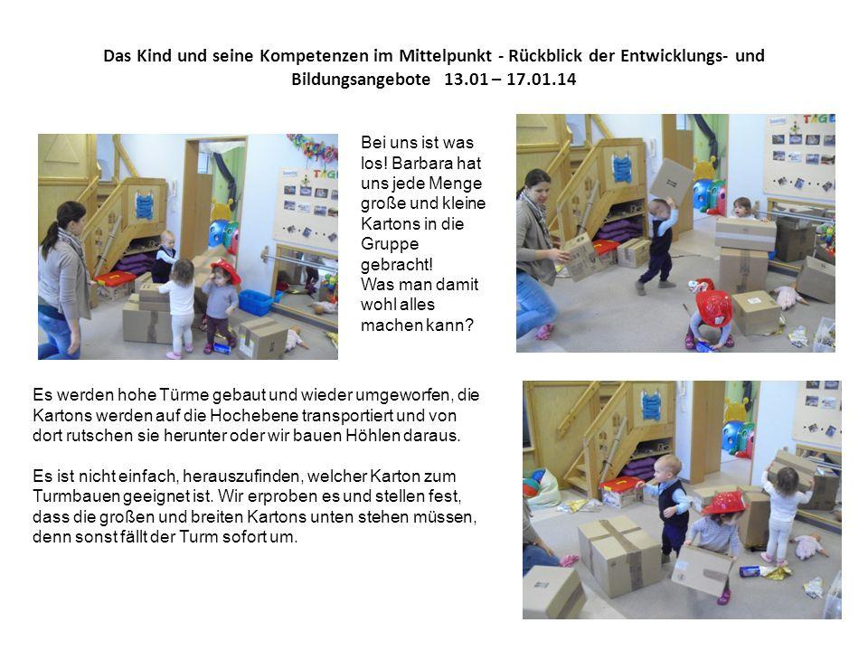 Das Kind und seine Kompetenzen im Mittelpunkt - Rückblick der Entwicklungs- und Bildungsangebote 13.01 – 17.01.14