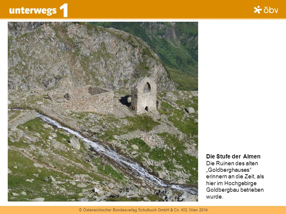 """Die Stufe der Almen Die Ruinen des alten """"Goldberghauses erinnern an die Zeit, als hier im Hochgebirge Goldbergbau betrieben wurde."""