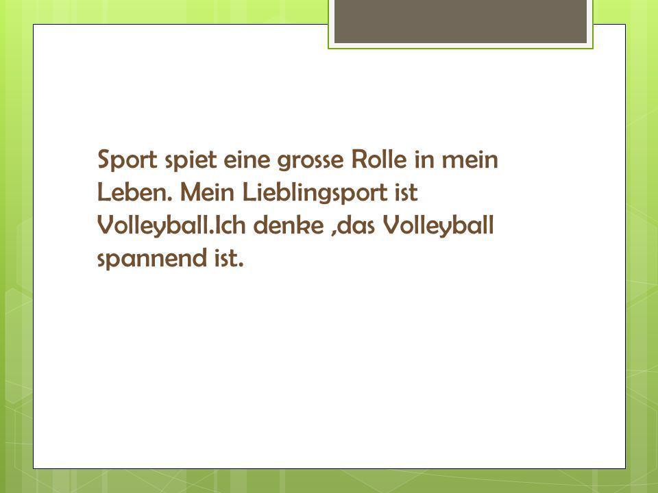 Sport spiet eine grosse Rolle in mein Leben