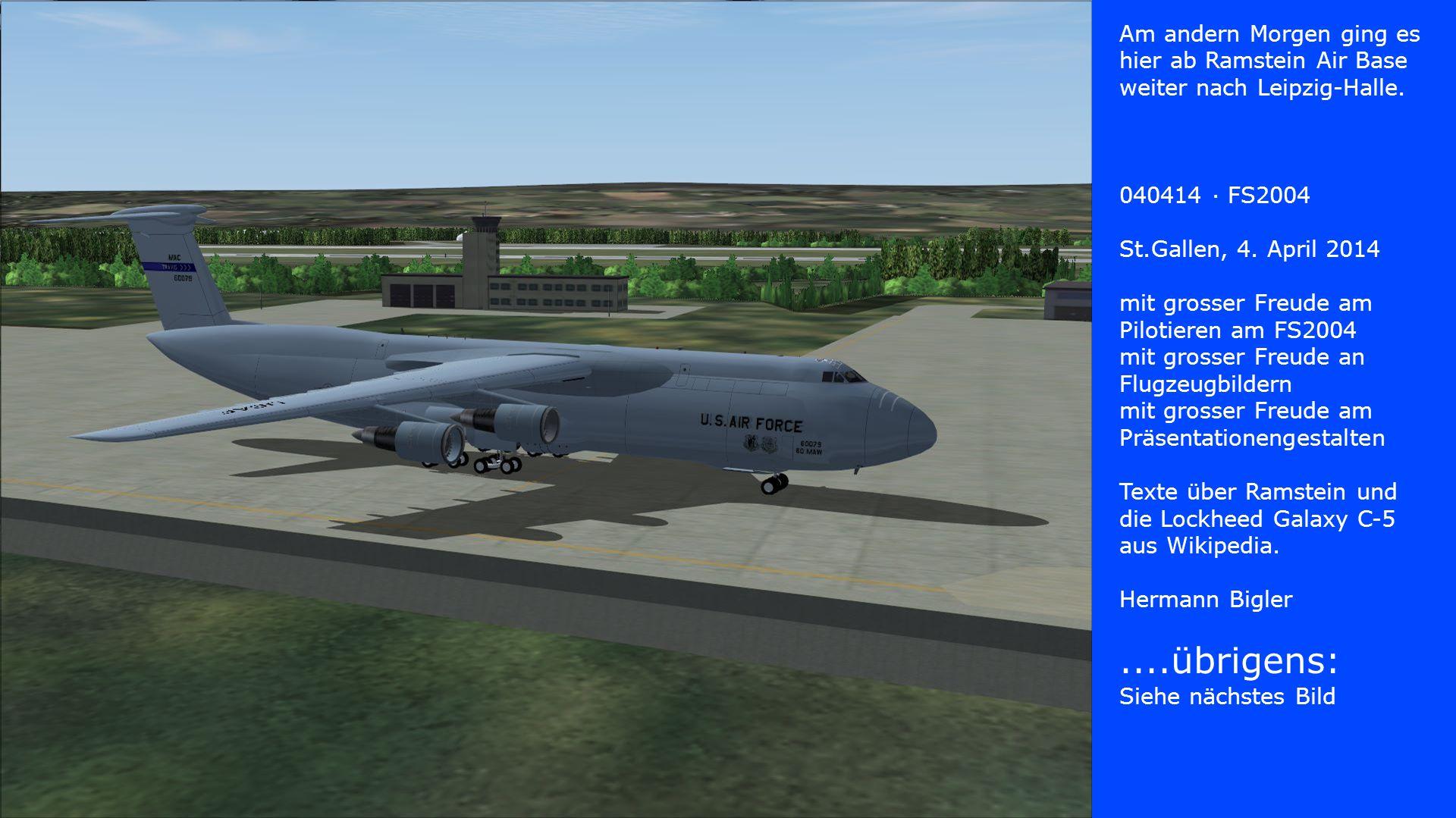Am andern Morgen ging es hier ab Ramstein Air Base weiter nach Leipzig-Halle.