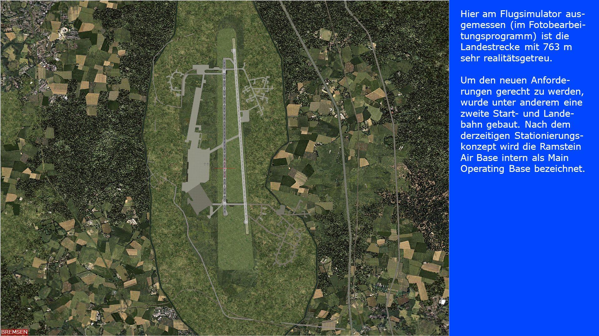 Hier am Flugsimulator aus-gemessen (im Fotobearbei-tungsprogramm) ist die Landestrecke mit 763 m sehr realitätsgetreu.
