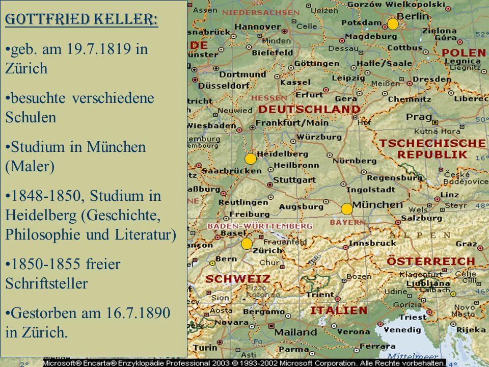 Gottfried Keller: geb. am 19.7.1819 in Zürich. besuchte verschiedene Schulen. Studium in München (Maler)