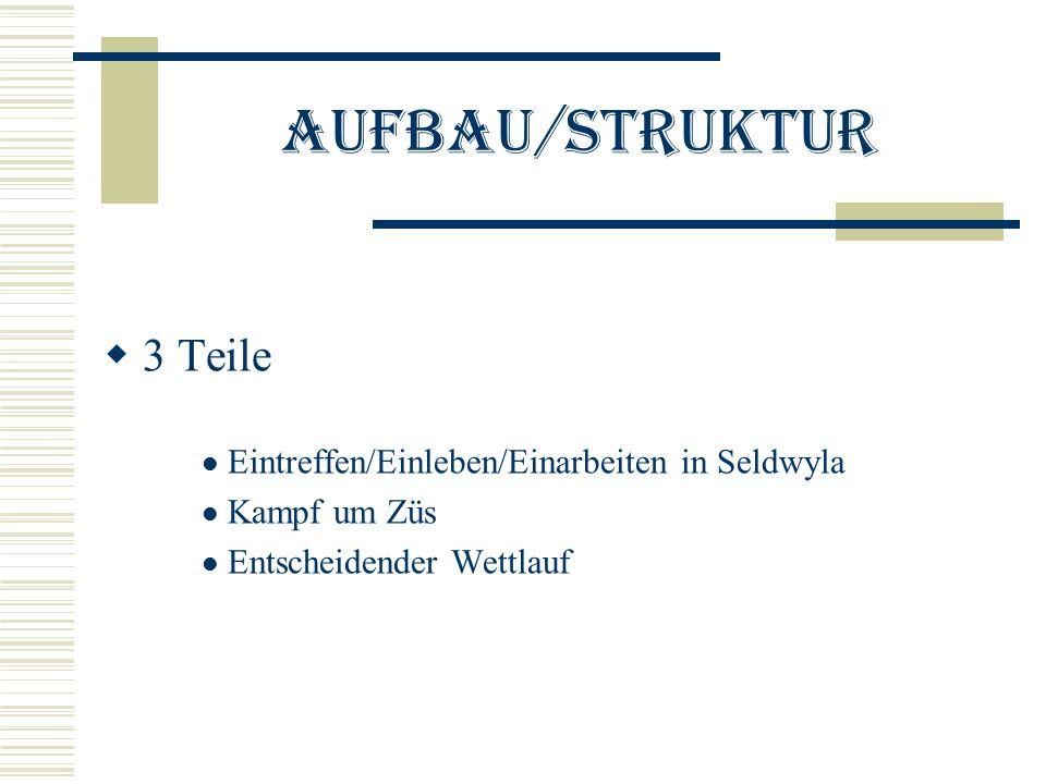 Aufbau/Struktur 3 Teile Eintreffen/Einleben/Einarbeiten in Seldwyla