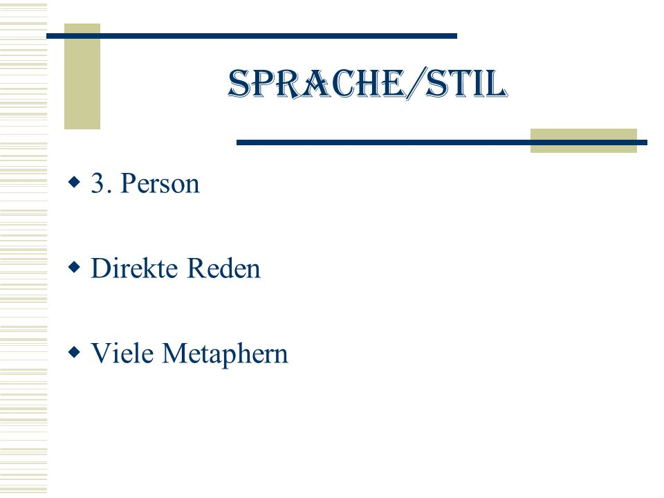 Sprache/Stil 3. Person Direkte Reden Viele Metaphern