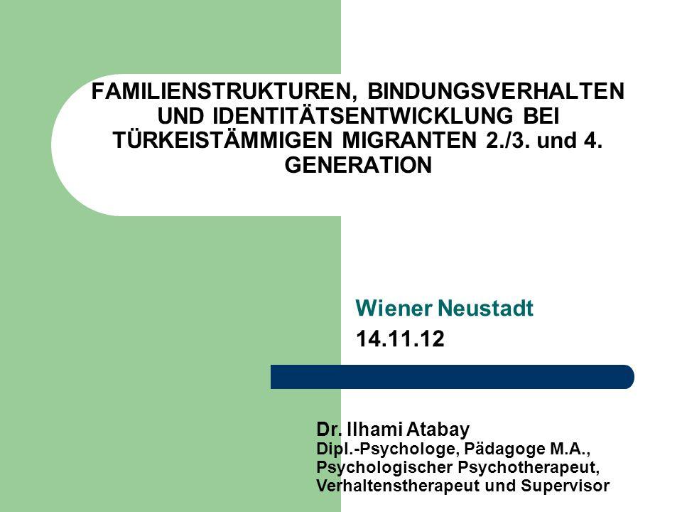 FAMILIENSTRUKTUREN, BINDUNGSVERHALTEN UND IDENTITÄTSENTWICKLUNG BEI TÜRKEISTÄMMIGEN MIGRANTEN 2./3. und 4. GENERATION