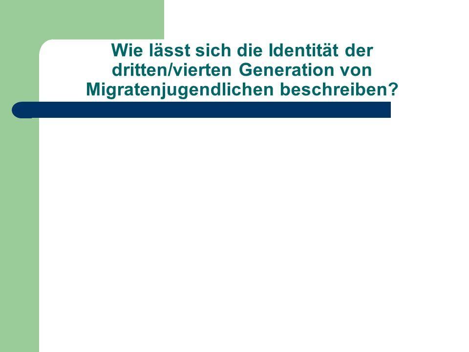 Wie lässt sich die Identität der dritten/vierten Generation von Migratenjugendlichen beschreiben