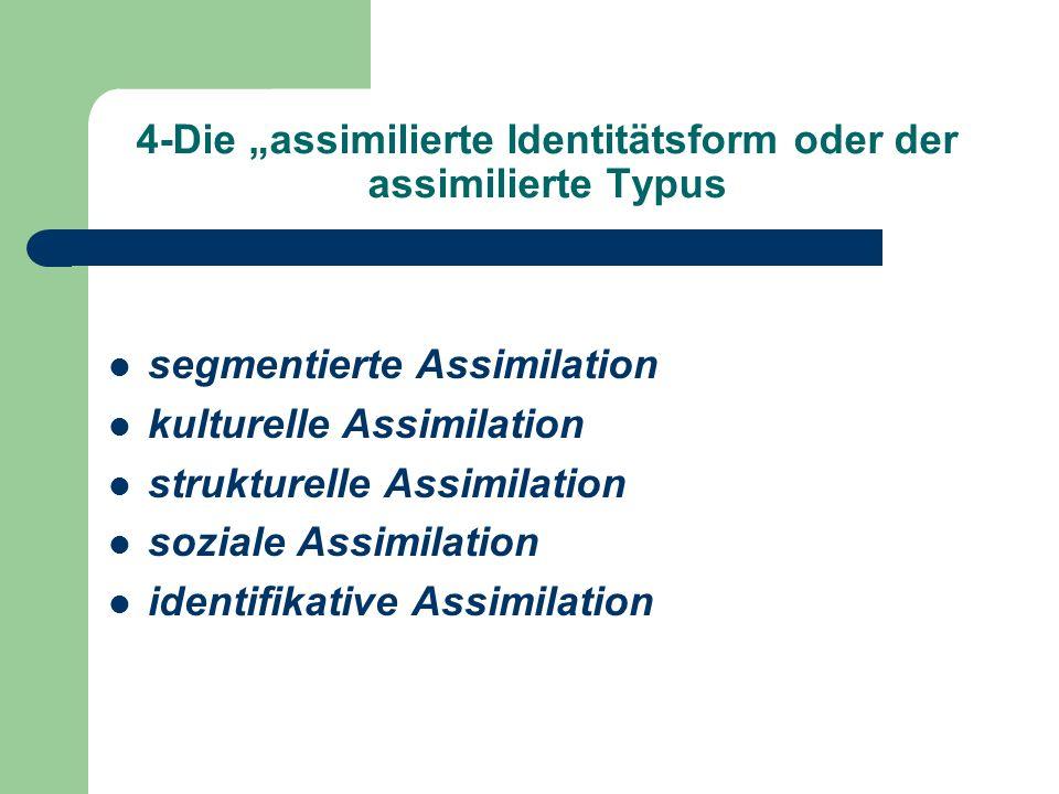 """4-Die """"assimilierte Identitätsform oder der assimilierte Typus"""