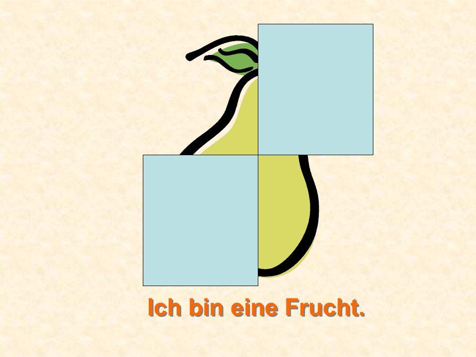 Ich bin eine Frucht.