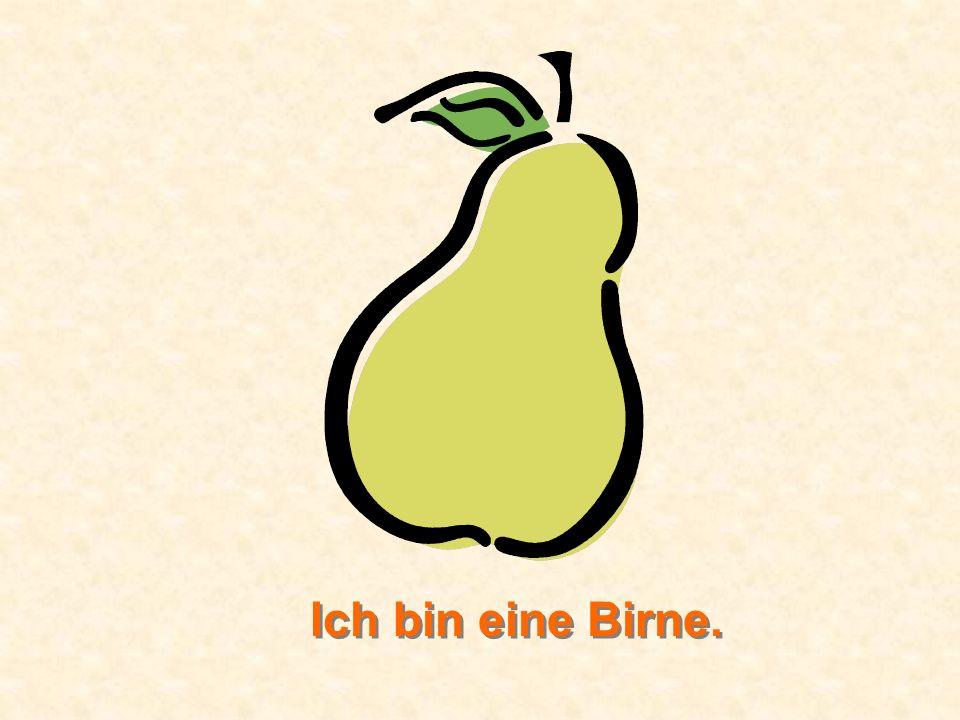 Ich bin eine Birne.