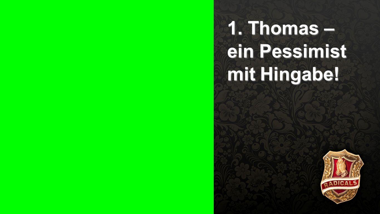 1. Thomas – ein Pessimist mit Hingabe!