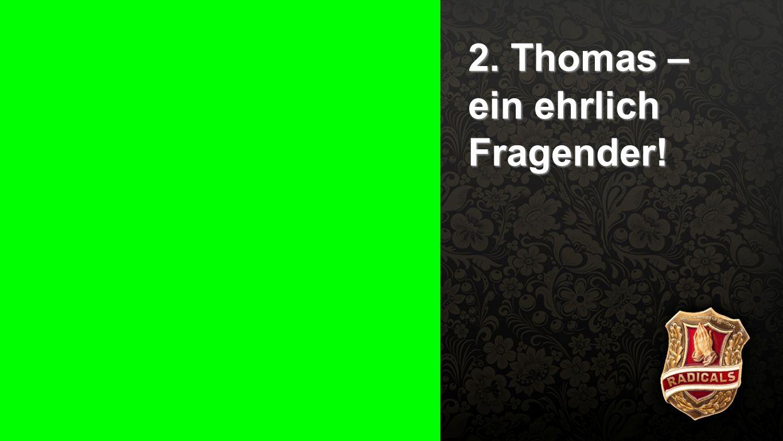 2. Thomas – ein ehrlich Fragender!