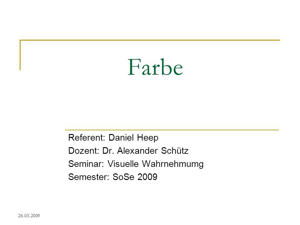 Farbe Referent: Daniel Heep Dozent: Dr. Alexander Schütz
