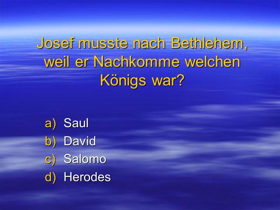 Josef musste nach Bethlehem, weil er Nachkomme welchen Königs war
