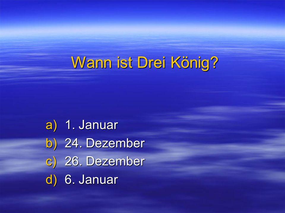1. Januar 24. Dezember 26. Dezember 6. Januar