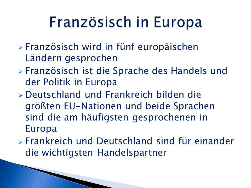 Französisch in Europa Französisch wird in fünf europäischen Ländern gesprochen. Französisch ist die Sprache des Handels und der Politik in Europa.