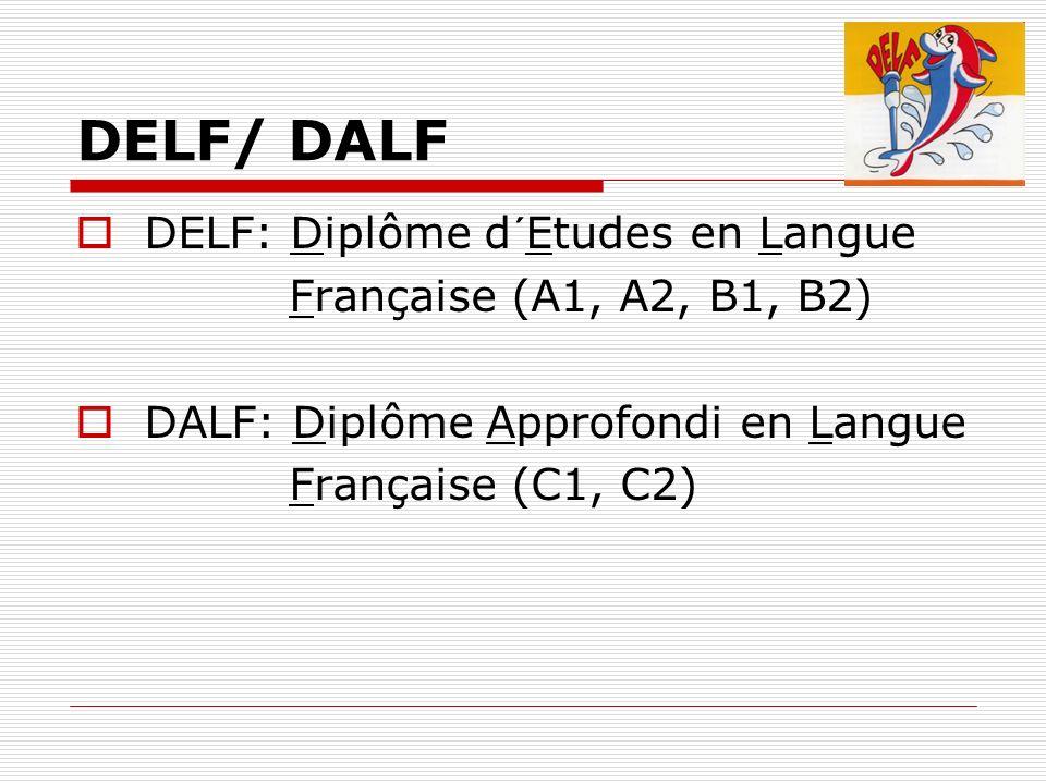 DELF/ DALF DELF: Diplôme d´Etudes en Langue Française (A1, A2, B1, B2)