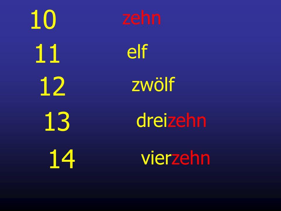 10 zehn 11 elf 12 zwölf 13 dreizehn 14 vierzehn