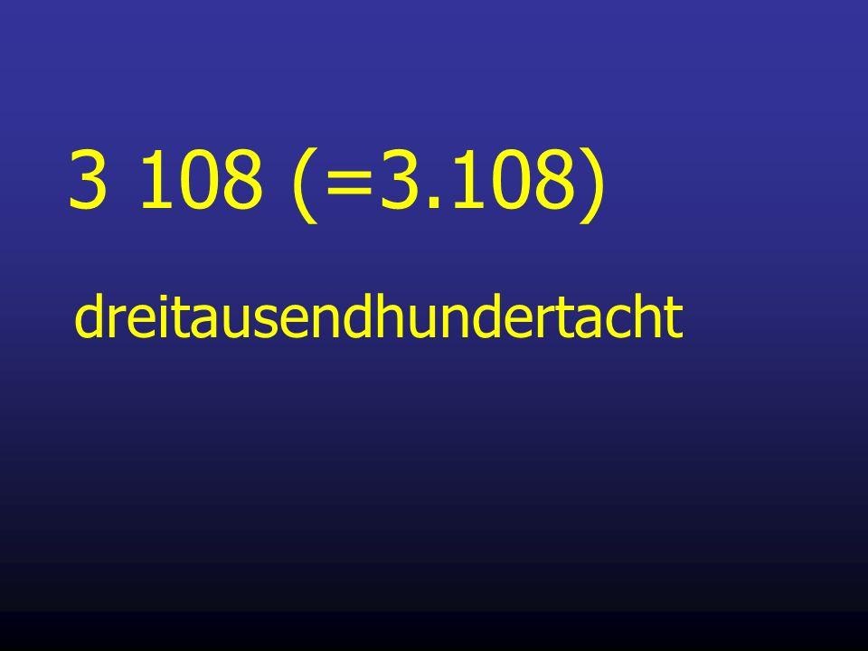 3 108 (=3.108) dreitausendhundertacht