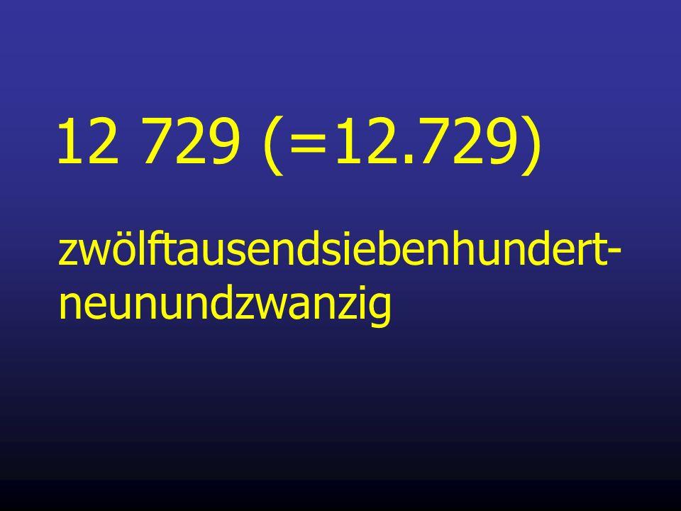 12 729 (=12.729) zwölftausendsiebenhundert-neunundzwanzig
