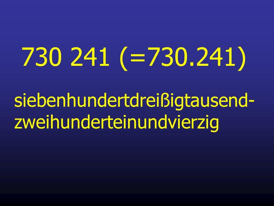 730 241 (=730.241) siebenhundertdreißigtausend-zweihunderteinundvierzig