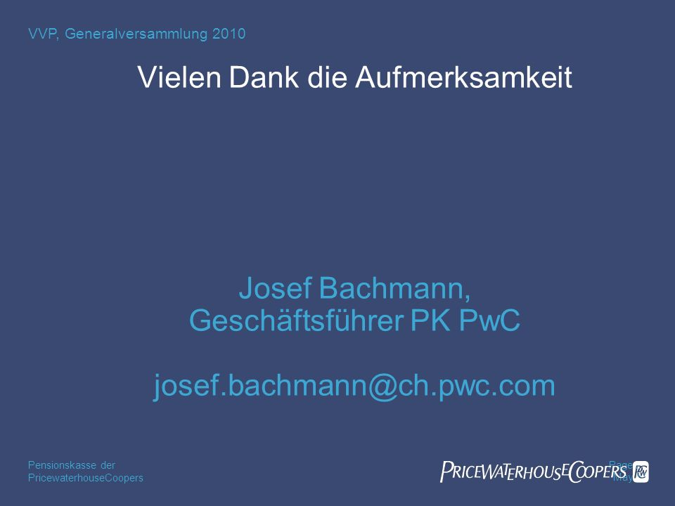 Vielen Dank die Aufmerksamkeit Josef Bachmann, Geschäftsführer PK PwC josef.bachmann@ch.pwc.com