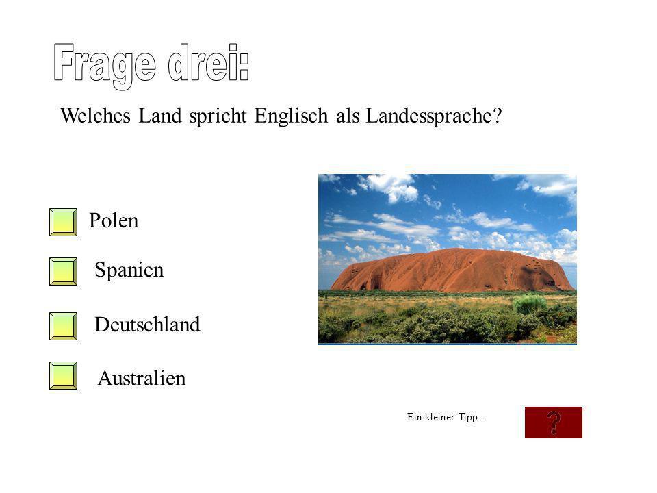 Frage drei: Welches Land spricht Englisch als Landessprache Polen