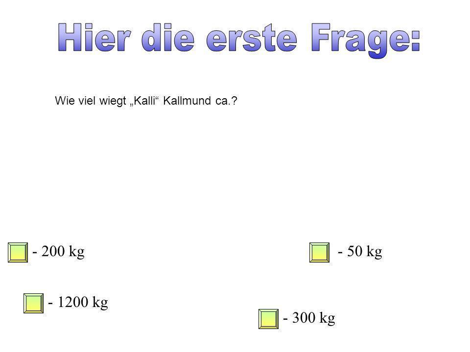 Hier die erste Frage: - 200 kg - 50 kg - 1200 kg - 300 kg