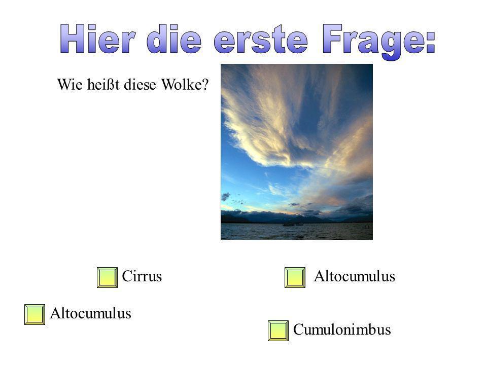Hier die erste Frage: Wie heißt diese Wolke Cirrus Altocumulus