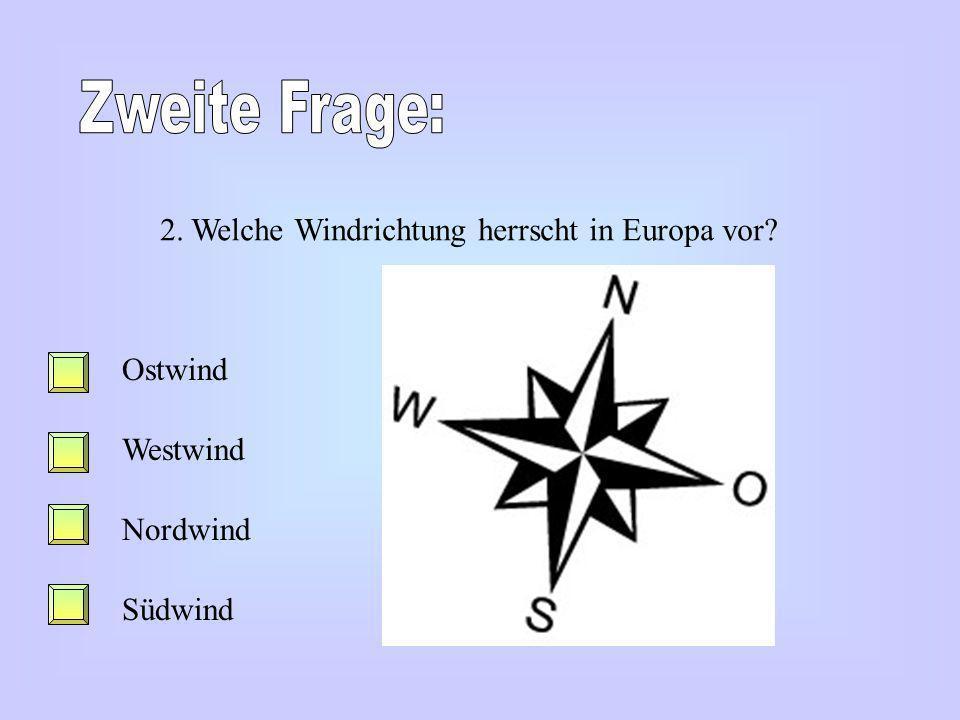 Zweite Frage: 2. Welche Windrichtung herrscht in Europa vor Ostwind