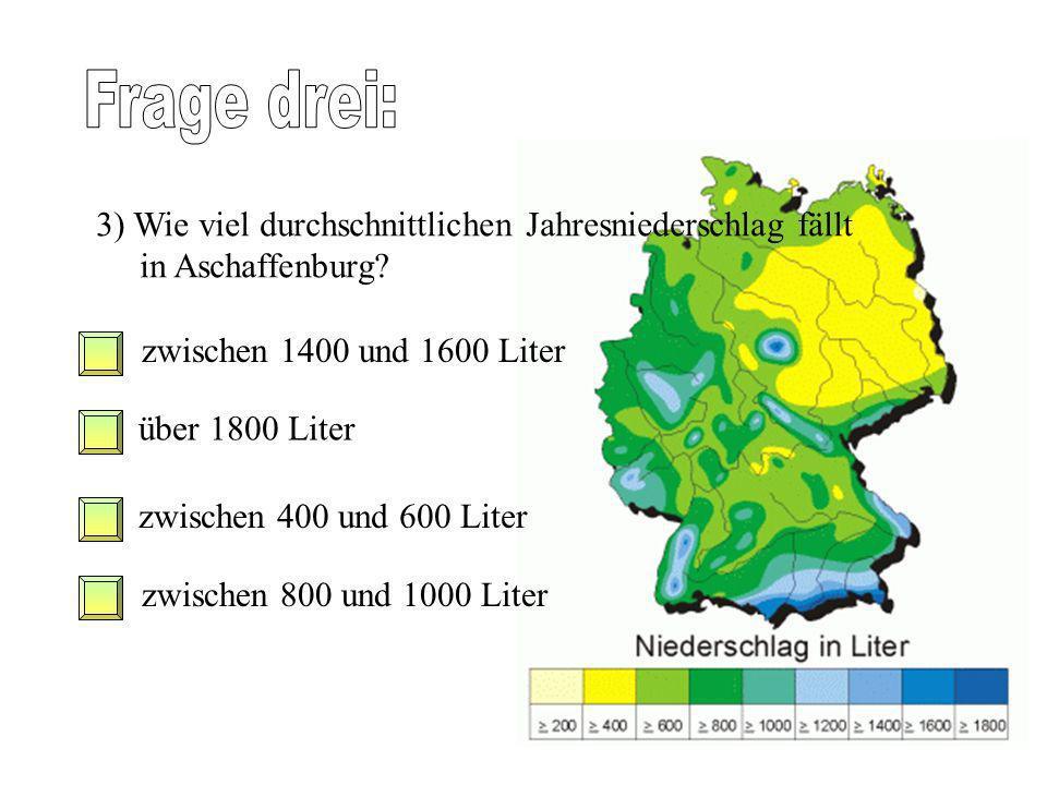 Frage drei: 3) Wie viel durchschnittlichen Jahresniederschlag fällt