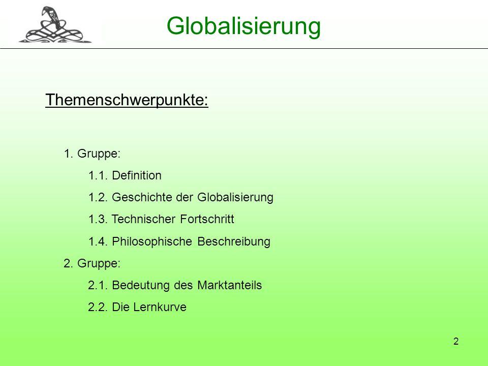 Globalisierung Themenschwerpunkte: 1. Gruppe: 1.1. Definition