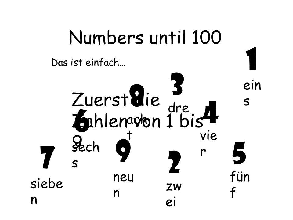 1 3 8 4 6 9 5 7 2 Numbers until 100 Zuerst die Zahlen von 1 bis 9 eins