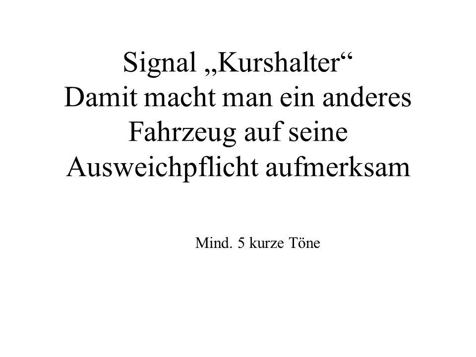 """Signal """"Kurshalter Damit macht man ein anderes Fahrzeug auf seine Ausweichpflicht aufmerksam"""